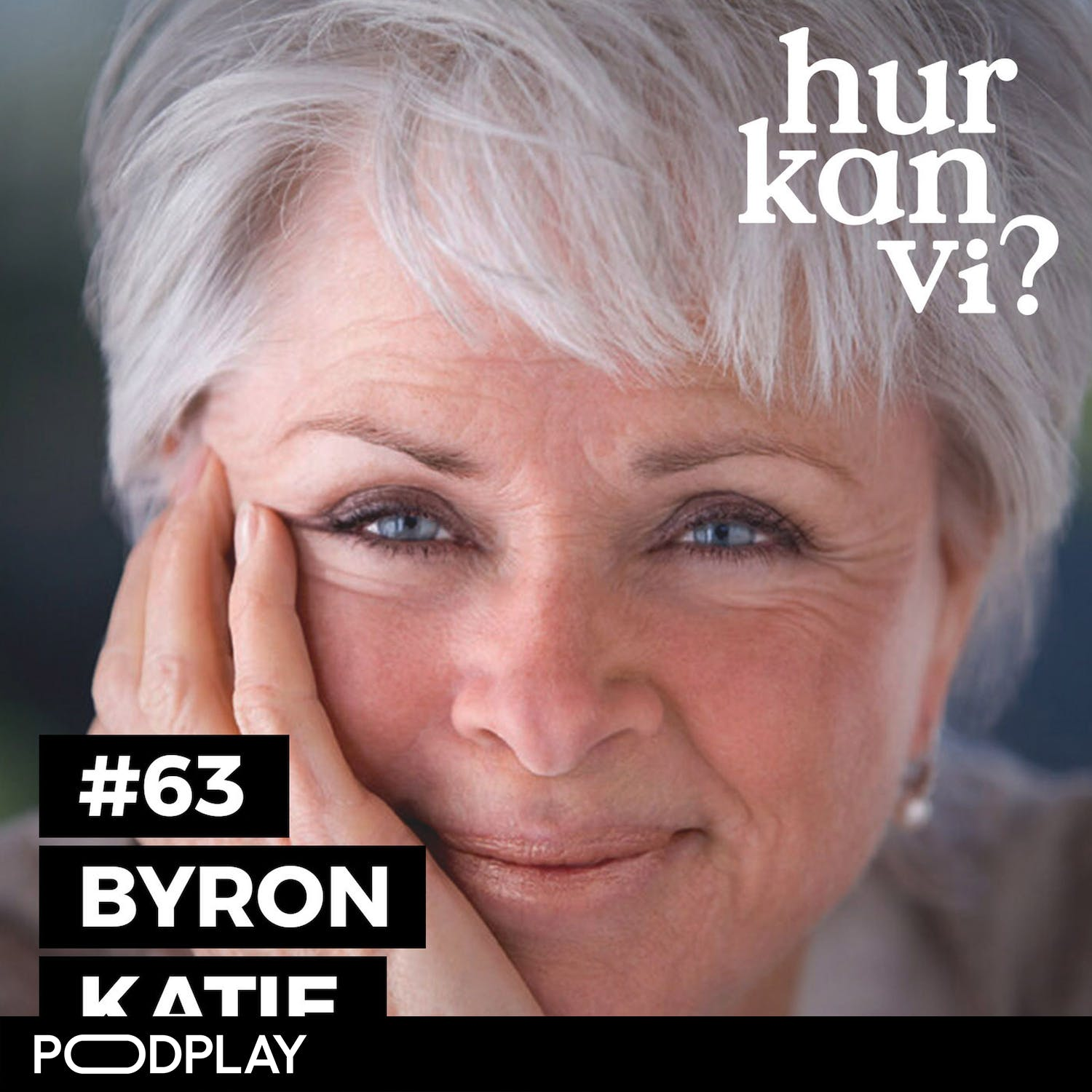 #63 Byron Katie – Every word out of my mouth was a lie